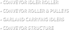 . Conveyor Idler Roller . Conveyor Roller & Pulleys . Garland Carrying Idlers . Conveyor Structure